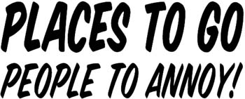 'Places To Go people to annoy'  lettering vinyl decal customized online.  PlacesToGo