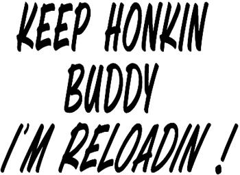 0008 Keep Honkin Buddy - I'm Reloading
