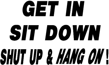 'Get in, sit down, shut up, & hang on!' lettering decal Customized Online. 0066